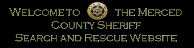 Welcome to the Merced County Sheriff Search and Rescue Website.