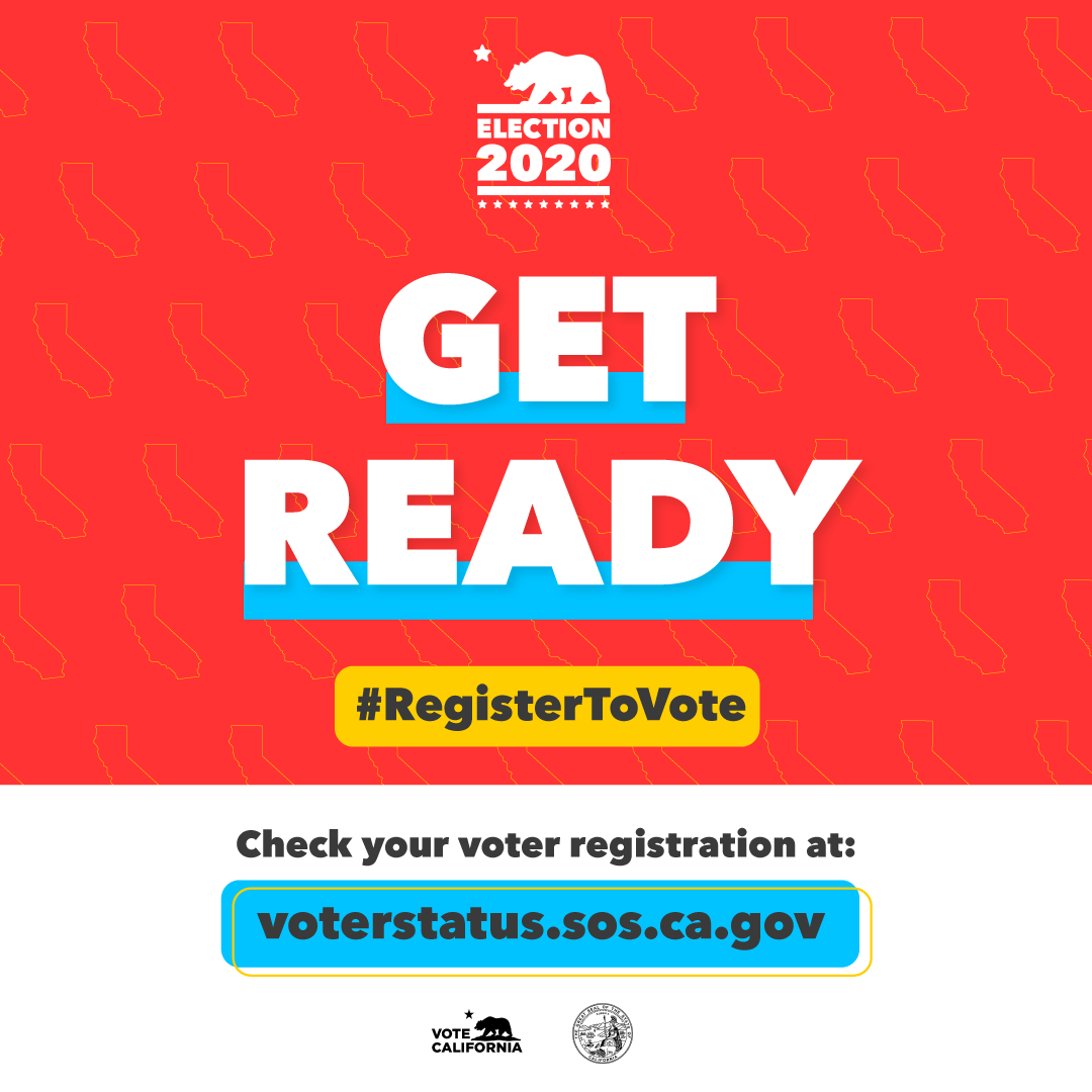 Election 2020. Get Ready #RegisterToVote. Check your voter registration at: voterstatus.sos.ca.gov
